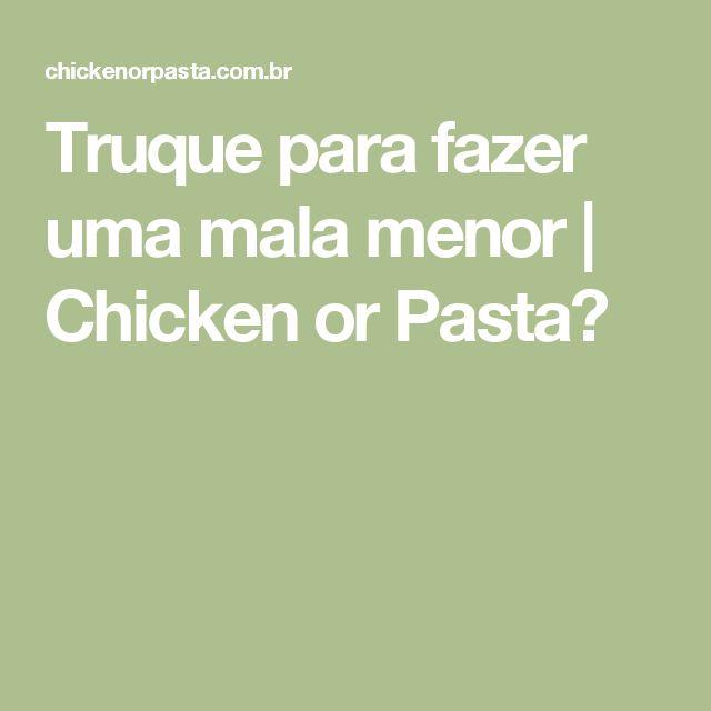 Truque para fazer uma mala menor   Chicken or Pasta?