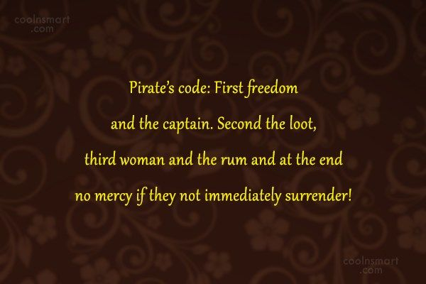 Pirate Quote: Pirate's code: First freedom and the captain....