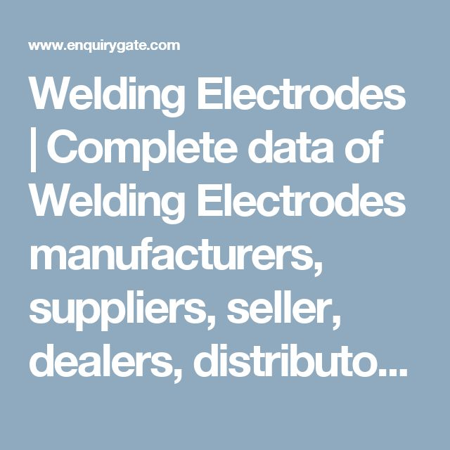 Welding Electrodes | Complete data of Welding Electrodes manufacturers, suppliers, seller, dealers, distributors, shop, exporters and importers in India