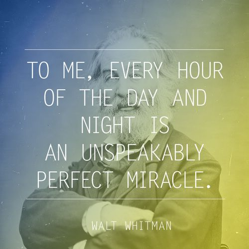 Walt Whitman: Unspeak Perfect, Perfect Miracle, Miracle Quotes, Whitman Quotes, Favorite Quotes, Literary Quotes, Inspiration Quotes, Book Jackets, Walt Whitman Miracle