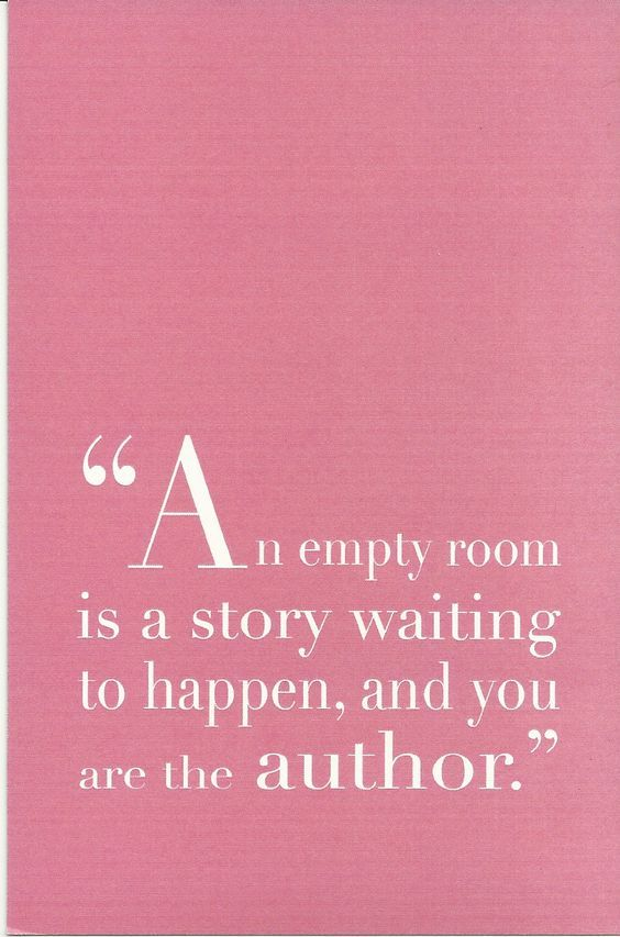 An Empty Room Is A Story Waiting To Happen And You Are The Author Find This Pin More On Interior Design Quotes