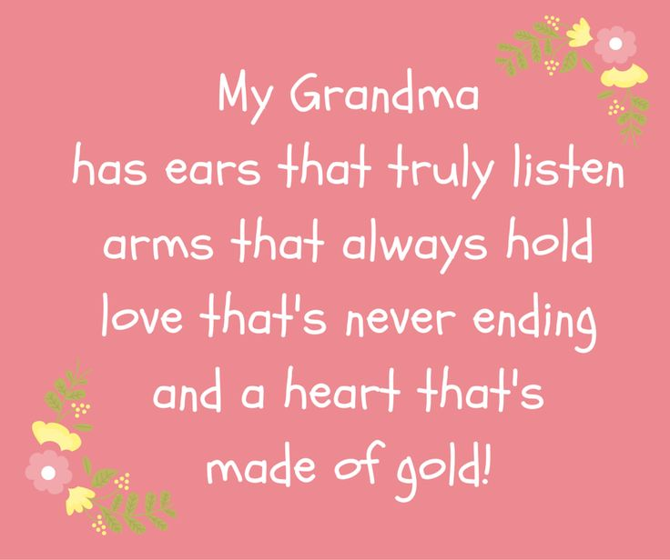 Grandma quote from grandchild:  My grandma has ears that truly listen, arms that always hold, love that's never ending, and a heart that's made of gold!