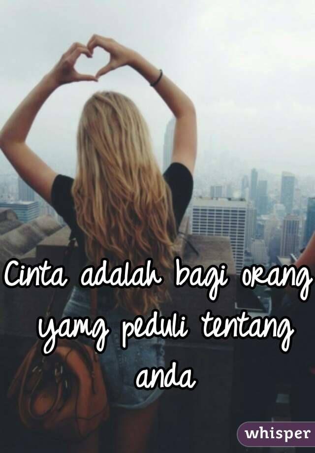 Cinta adalah bagi orang yamg peduli tentang anda