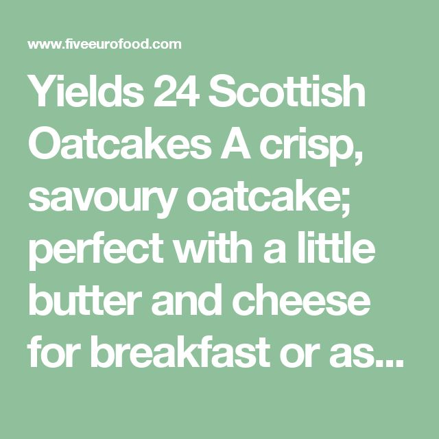 Yields 24 Scottish Oatcakes A crisp, savoury oatcake; perfect with a little butter and cheese for breakfast or as a snack. 15Prep Time 15Cook Time 30Total Time Save Recipe Print Recipe Ingredients - 220g Rolled Oats - 20g Butter - 2tsps Salt - 100ml Hot Water Instructions Start by preheating the oven to 190 degrees Celsius and then place the oats into a food processor and chop on high speed for about 15 seconds to ensure the oats are less coarse. Transfer the oats to a large bowl. Mel...