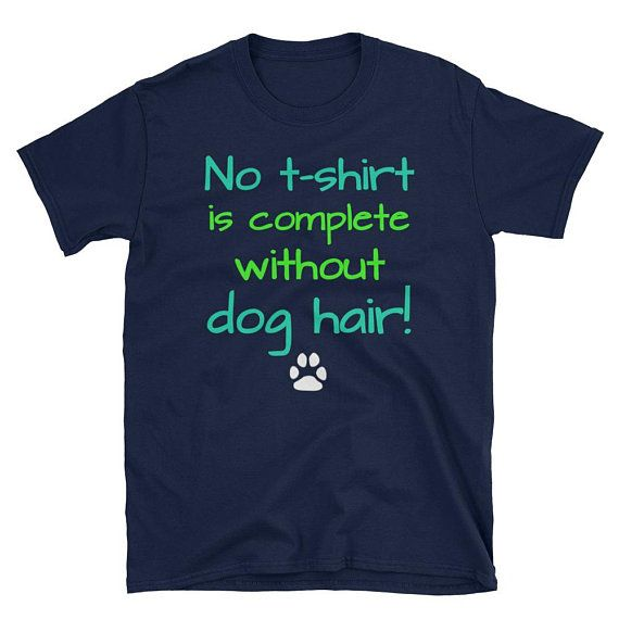 No t-shirt is complete without dog hair Short-Sleeve Unisex