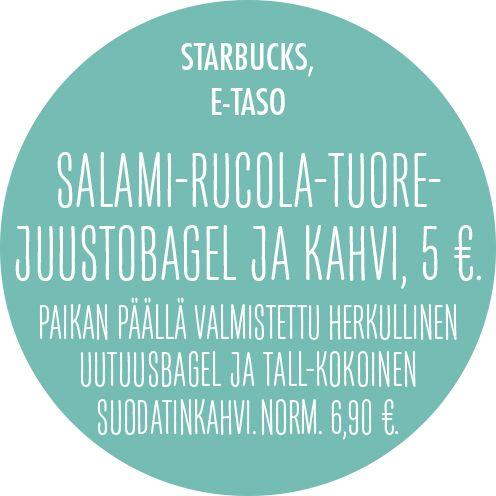 Salami-rucola-tuorejuustobagel ja kahvi, 5 €. Paikan päällä valmistettu herkullinen uutuusbagel ja tall-kokoinen suodatinkahvi. Norm. 6,90 €.  STARBUCKS, E-TASO