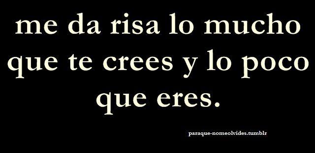 me da risa.: Worth Reading, Spanish Quotes Funny, Quotations, Te Crees, Books Worth, Phrases Quotes, In Spanish, Citas Dichos Frases, Da Risa