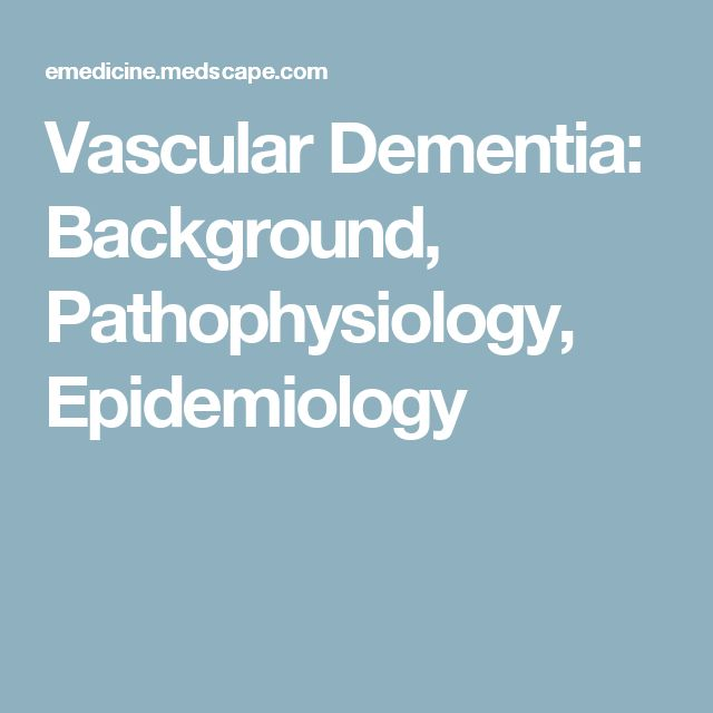 Vascular Dementia: Background, Pathophysiology, Epidemiology
