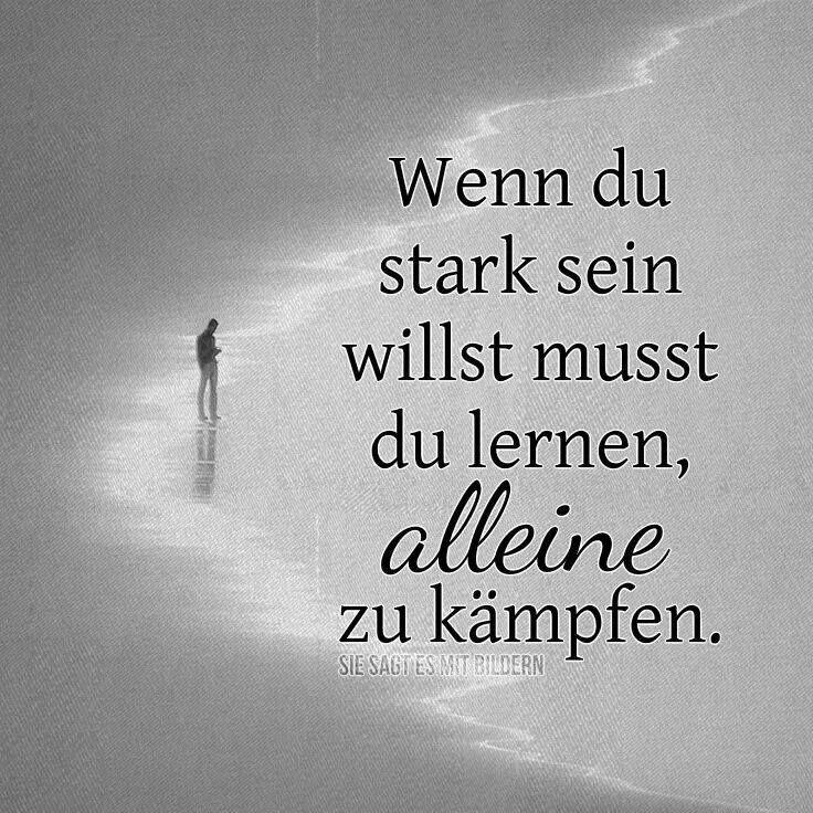 'Wenn du stark sein willst, musst du lernen, alleine zu kämpfen.' ~