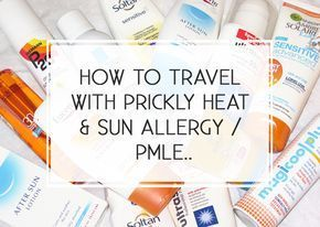 It has taken me years (more, less 10) to find products that can help me with both of my skin conditions - Prickly Heat and Polymorphic Light Eruption (PMLE). I hope this post can help some of you that are struggling with them too.. How to Travel with Prickly Heat & Sun Allergy / PMLE ➣ Pri