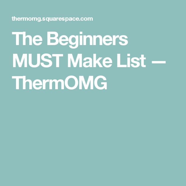 The Beginners MUST Make List — ThermOMG