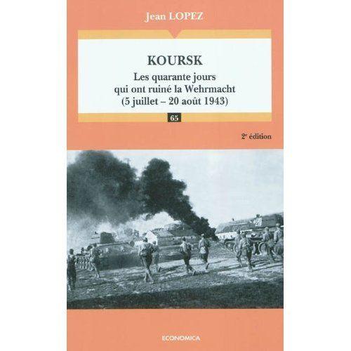 Livre - Revue Koursk : Les quarante jours qui ont ruiné la Wehrmacht - Jean LOPEZ