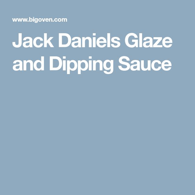 Jack Daniels Glaze and Dipping Sauce