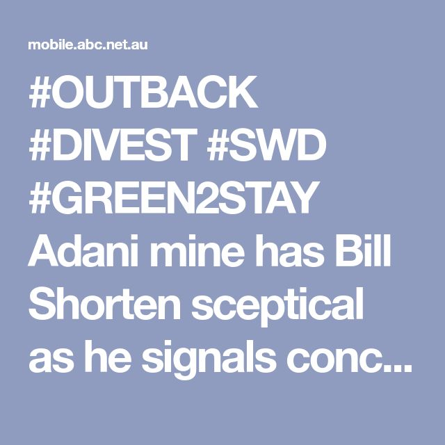 #OUTBACK #DIVEST #SWD #GREEN2STAY Adani mine has Bill Shorten sceptical as he signals concern for jobs elsewhere - ABC News (Australian Broadcasting Corporation)