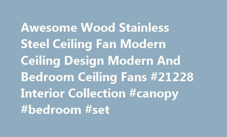 Awesome Wood Stainless Steel Ceiling Fan Modern Ceiling Design Modern And Bedroom Ceiling Fans #21228 Interior Collection #canopy #bedroom #set http://bedrooms.remmont.com/awesome-wood-stainless-steel-ceiling-fan-modern-ceiling-design-modern-and-bedroom-ceiling-fans-21228-interior-collection-canopy-bedroom-set/  #bedroom ceiling fans # Awesome Wood Stainless Steel Ceiling Fan Modern Ceiling Design Modern And Bedroom Ceiling Fans Awesome Wood Stainless Steel Ceiling Fan Modern Ceiling Design…