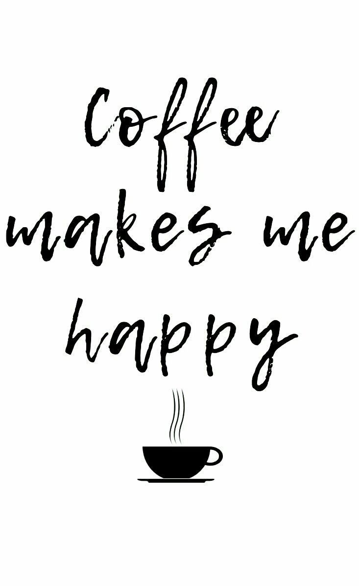 Coffee Makes Me Happy In 2020 Coffee Quotes Coffee Obsession Coffee Addict