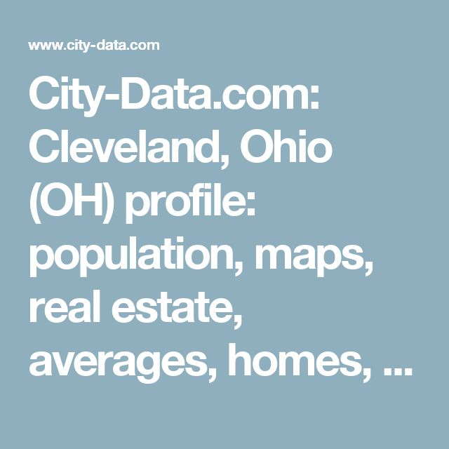 City-Data.com: Cleveland, Ohio (OH) profile: population, maps, real estate, averages, homes, statistics, relocation, travel, jobs, hospitals, schools, crime, moving, houses, news, sex offenders