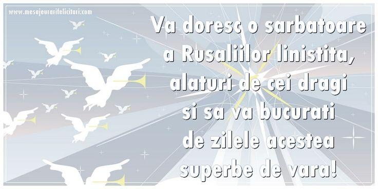 De Rusalii va doresc o zi linistita in care sa va ganditi la cei dragi si cu adevarat importanti din viata voastra si carora sa nu uitati sa le spuneti ceva frumos!