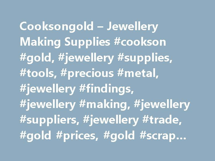 Cooksongold – Jewellery Making Supplies #cookson #gold, #jewellery #supplies, #tools, #precious #metal, #jewellery #findings, #jewellery #making, #jewellery #suppliers, #jewellery #trade, #gold #prices, #gold #scrap #prices, http://anchorage.remmont.com/cooksongold-jewellery-making-supplies-cookson-gold-jewellery-supplies-tools-precious-metal-jewellery-findings-jewellery-making-jewellery-suppliers-jewellery-trade-gold-price/  # Everything for the jewellery maker delivered next day…