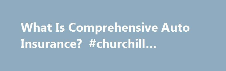 What Is Comprehensive Auto Insurance? #churchill #insurance http://malaysia.remmont.com/what-is-comprehensive-auto-insurance-churchill-insurance/  #comprehensive auto insurance # What Is Comprehensive Auto Insurance? Collision insurance will protect your car if you get in an accident. But what about everything else that could go wrong? What about fire, or theft? That s what comprehensive auto insurance is for. Yes No What Does Comprehensive Auto Insurance Cover? The kind of coverage you get…