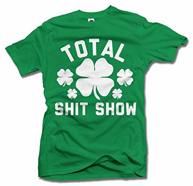 TOTAL SH*T SHOW ST. PATRICK'S DAY T-SHIRT XL Irish Green Slim Fit - Brought to you by Avarsha.com