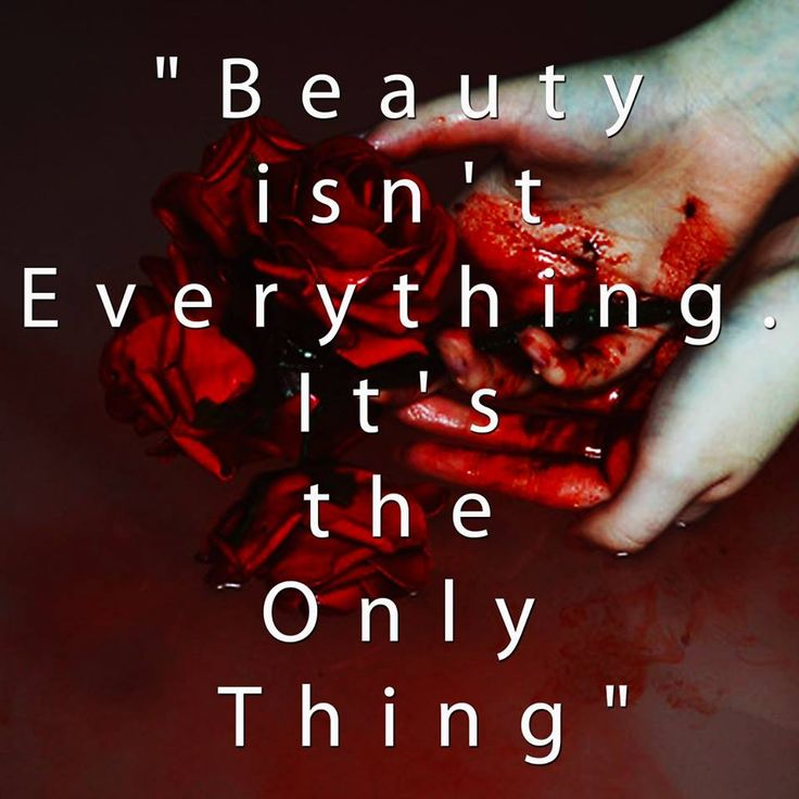 """Beauty isn't everything. It's the only thing"""