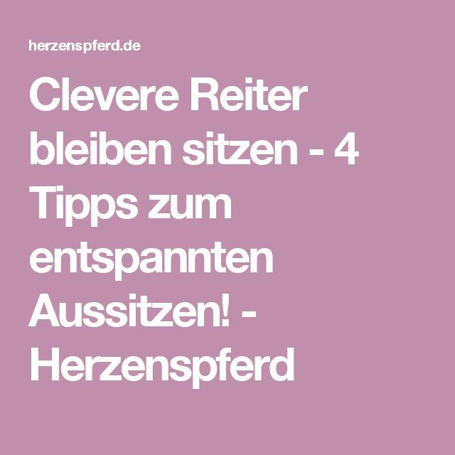 Clevere Reiter bleiben sitzen - 4 Tipps zum entspannten Aussitzen! - Herzenspferd