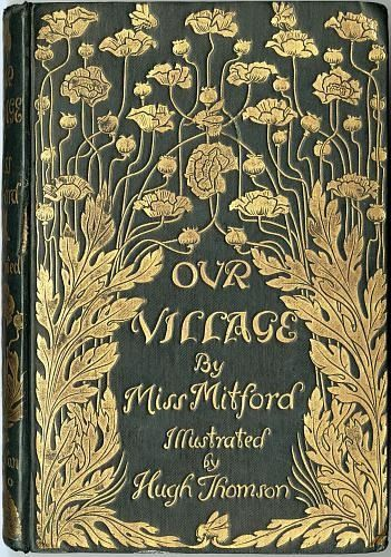 """Our Village (1893) The front cover of """"Our Village"""" by Miss Mitford; it is a dark greenish colour with gold flowers and gilt lettering."""