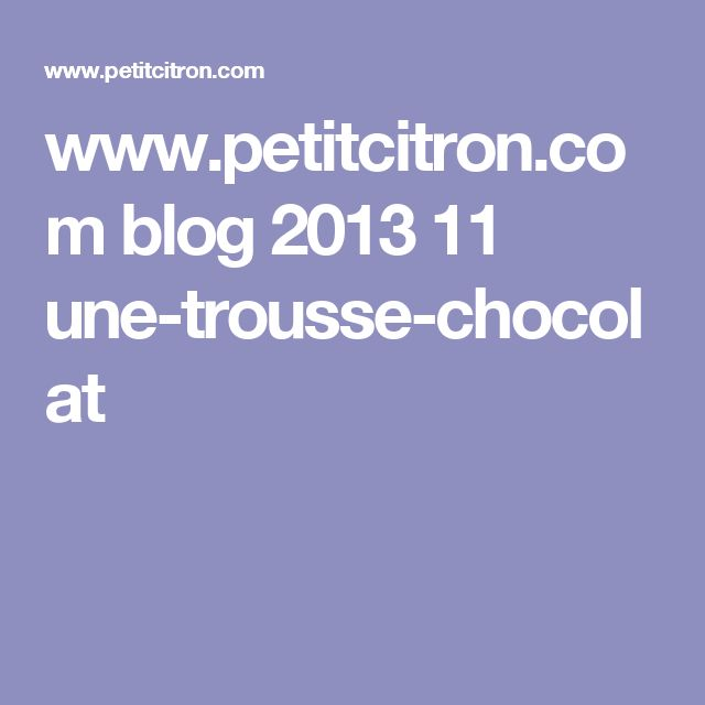 www.petitcitron.com blog 2013 11 une-trousse-chocolat