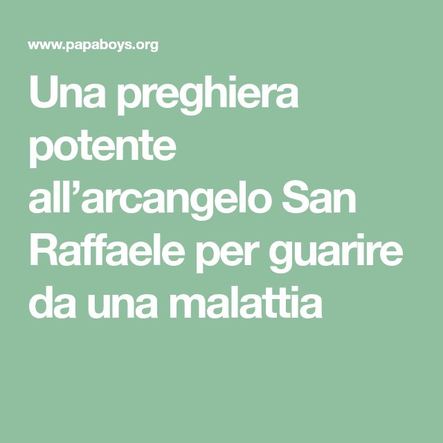 Una preghiera potente all'arcangelo San Raffaele per guarire da una malattia