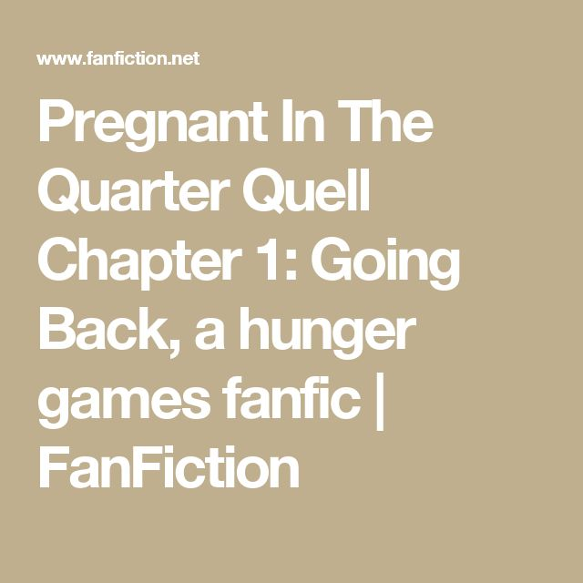 Pregnant In The Quarter Quell Chapter 1: Going Back, a hunger games fanfic | FanFiction