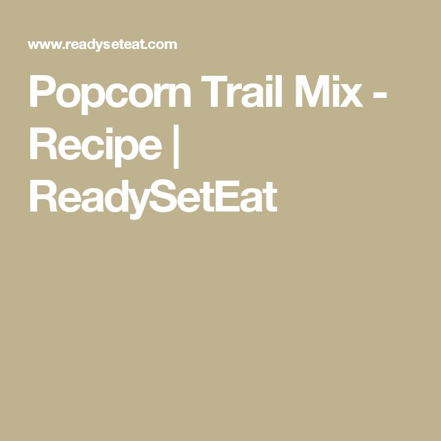 Popcorn Trail Mix - Recipe   ReadySetEat