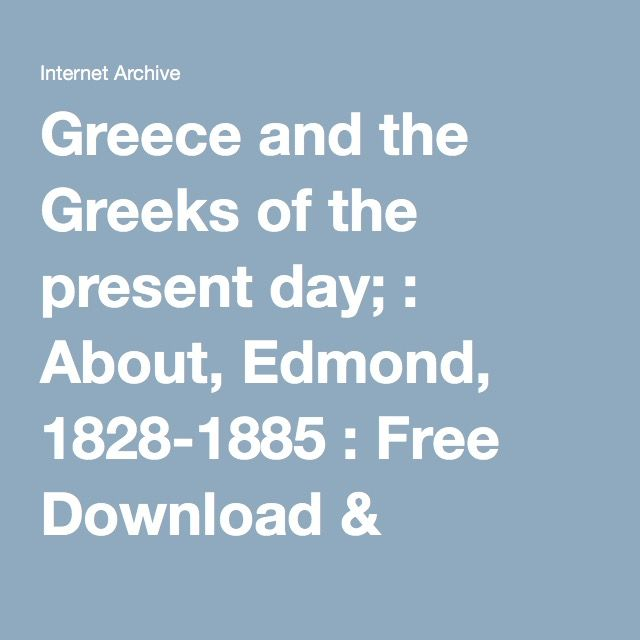 Greece and the Greeks of the present day; : About, Edmond, 1828-1885 : Free Download & Streaming : Internet Archive