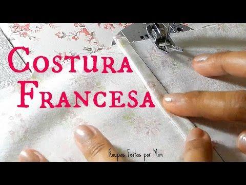 Como fazer Costura Francesa - Roupas Feitas por Mim - YouTube