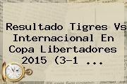 http://tecnoautos.com/wp-content/uploads/imagenes/tendencias/thumbs/resultado-tigres-vs-internacional-en-copa-libertadores-2015-31.jpg Tigres Vs Inter. Resultado Tigres vs Internacional en Copa Libertadores 2015 (3-1 ..., Enlaces, Imágenes, Videos y Tweets - http://tecnoautos.com/actualidad/tigres-vs-inter-resultado-tigres-vs-internacional-en-copa-libertadores-2015-31/