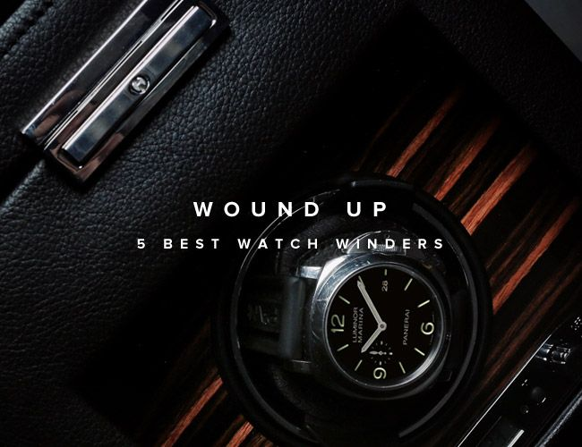 Wound Up: Five Best Watch Winders