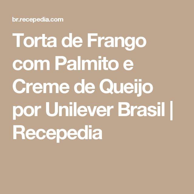 Torta de Frango com Palmito e Creme de Queijo por Unilever Brasil | Recepedia