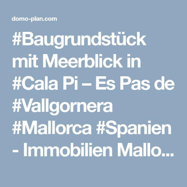 #Baugrundstück mit Meerblick in #Cala Pi – Es Pas de #Vallgornera #Mallorca #Spanien - Immobilien Mallorca : Domoplan - Palma