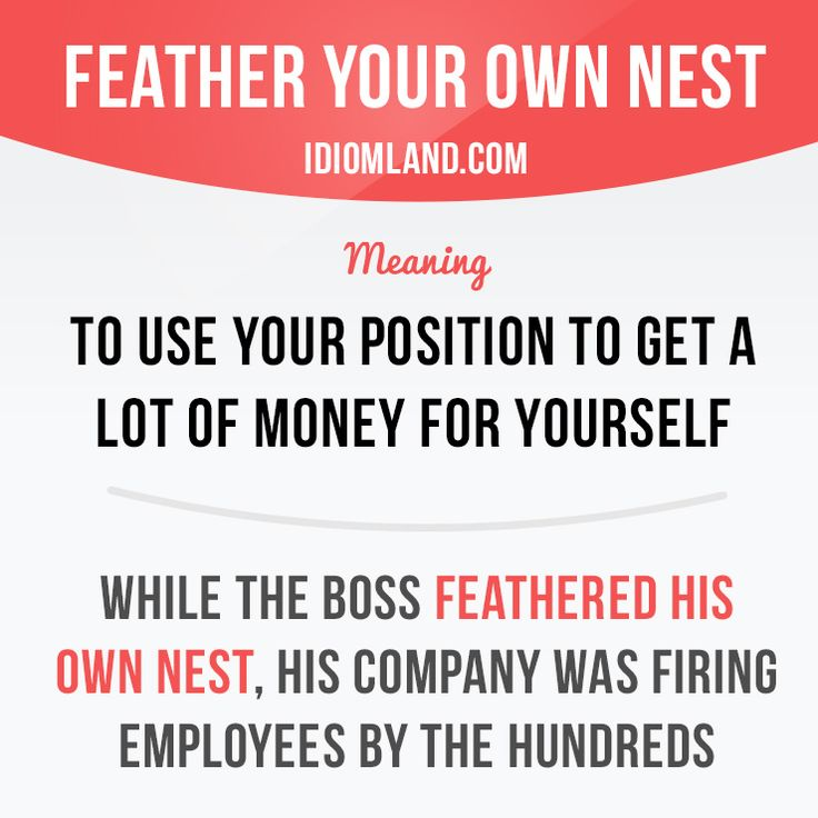 Feather your own nest