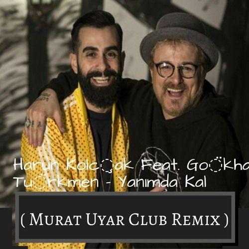 Harun Kolçak Ft.Gökhan Türkmen - Yanımda Kal(Murat Uyar Club Remix)