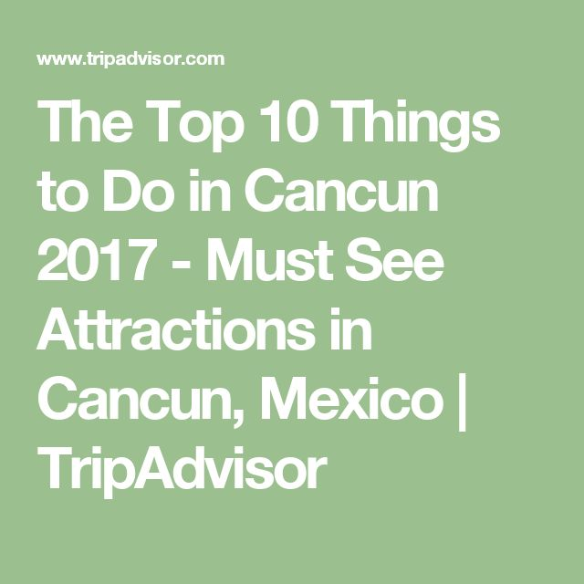 The Top 10 Things to Do in Cancun 2017 - Must See Attractions in Cancun, Mexico | TripAdvisor