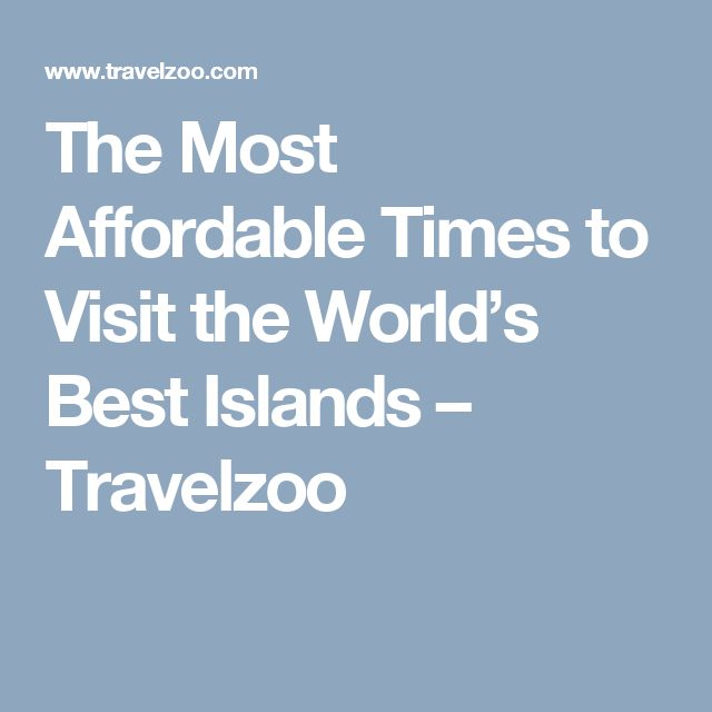 The Most Affordable Times to Visit the World's Best Islands – Travelzoo