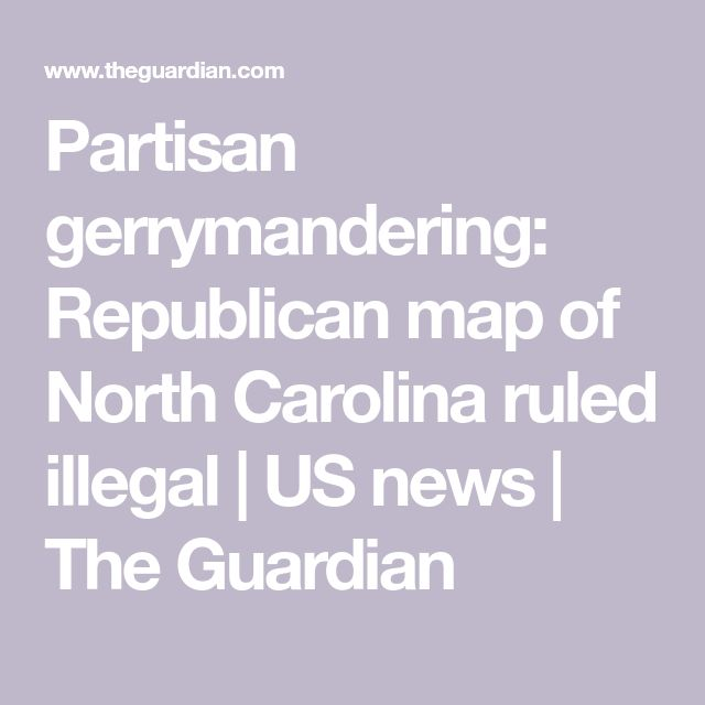 Partisan gerrymandering: Republican map of North Carolina ruled illegal | US news | The Guardian