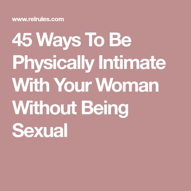 45 Ways To Be Physically Intimate With Your Woman Without Being Sexual