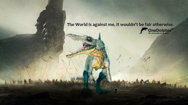 The world is against me. It wouldn't be fair otherwise. #TuesdayThoughts from #Spinosaurus
