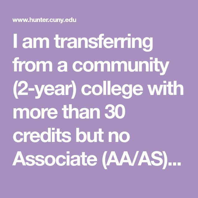 I am transferring from a community (2-year) college with more than 30 credits but no Associate (AA/AS) Degree — Hunter College
