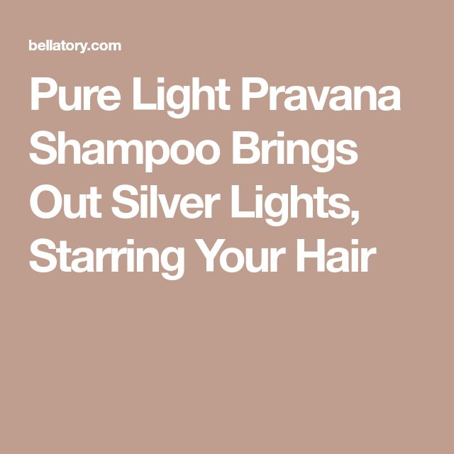 Pure Light Pravana Shampoo Brings Out Silver Lights, Starring Your Hair