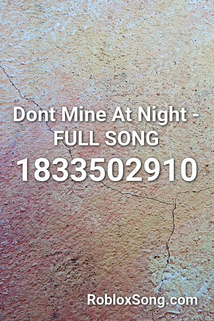 Dont Mine At Night Full Song Roblox Id Roblox Music Codes In