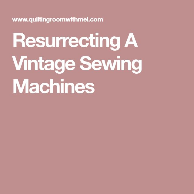 Resurrecting A Vintage Sewing Machines