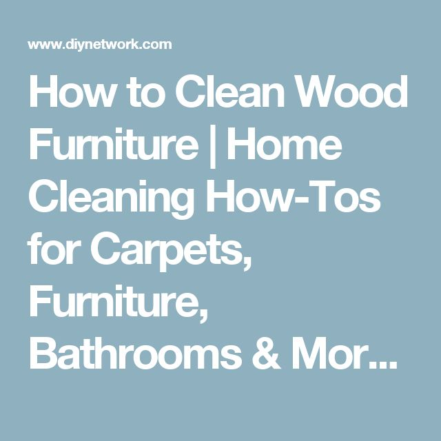 25 Best Ideas About Cleaning Wood Furniture On Pinterest